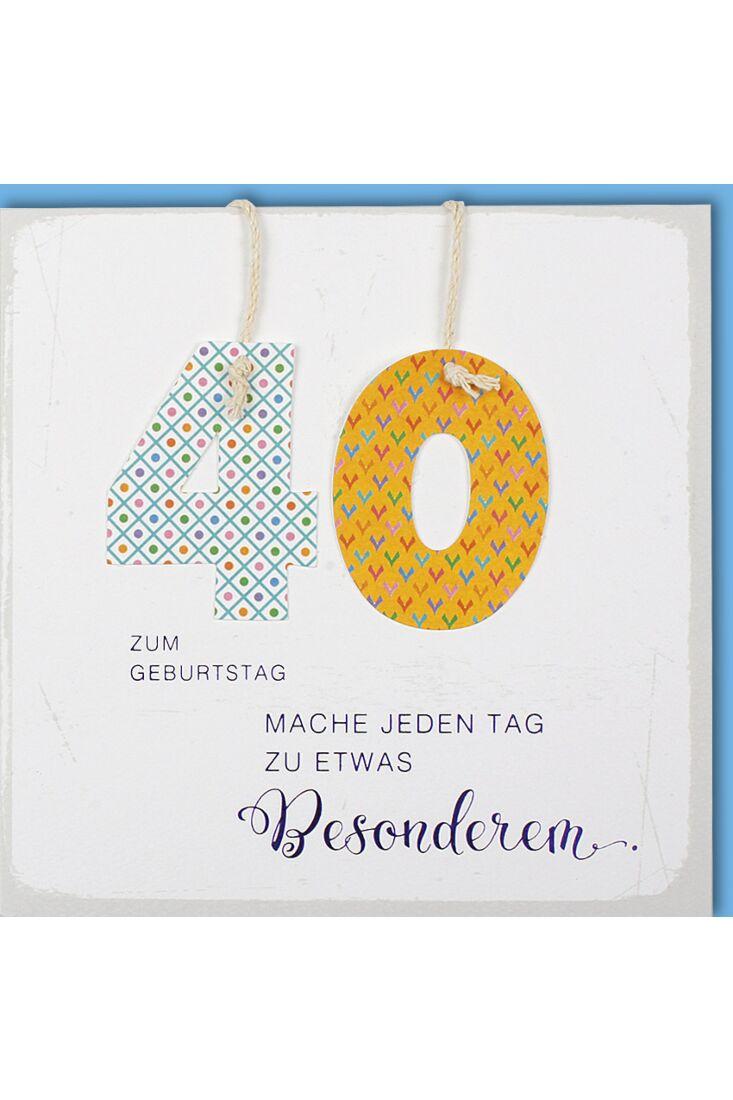 Geburtstagskarte 40 Jahre Mach jeden Tag zu etwas besonderm