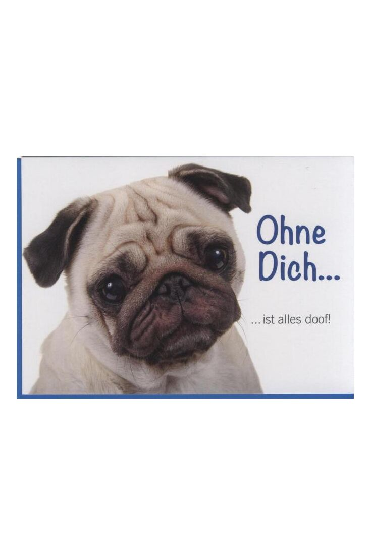 Grusskarte Liebeskummer, Hund, Tiermotiv: Ohne Dich ist alles doof!