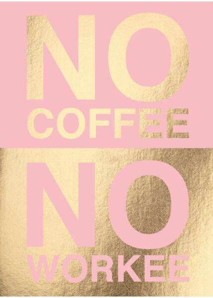 Postkarte Spruch lustig No Coffee no Workee