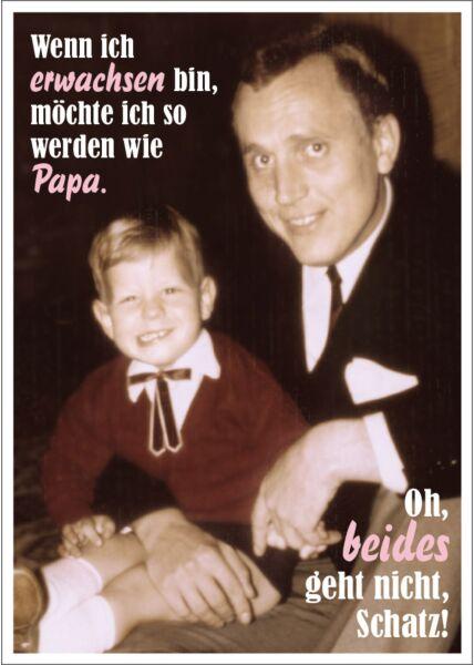 Postkarte Spruch witzig Wenn ich erwachsen bin, möchte ich so werden wie Papa