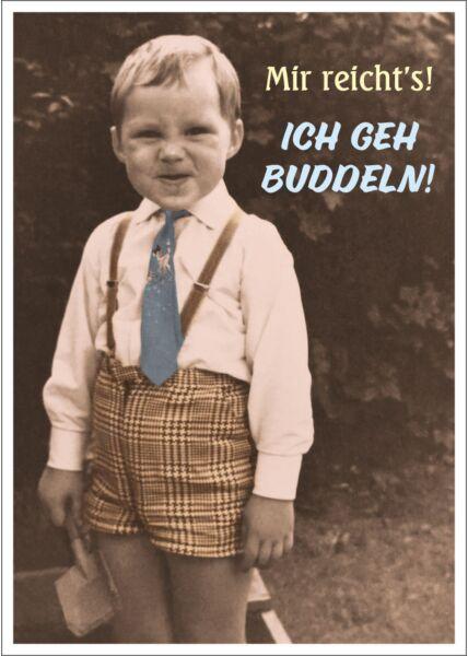 Postkarte Spruch lustig Mir reicht`s ICH GEH BUDDELN!