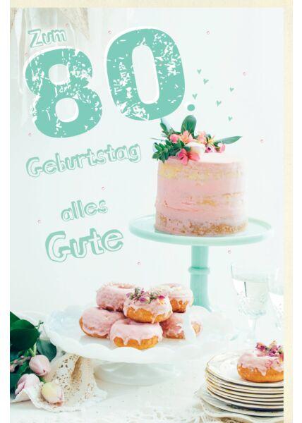 Geburtstagskarte 80 Jahre Torte, Donuts, Blumen