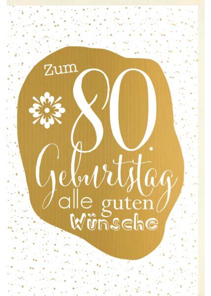 Geburtstagskarte 80 Jahre Verschiedene Schriften auf goldener Fläche, Punkte im Hintergrund, Blume, mit goldener Metallicfolie
