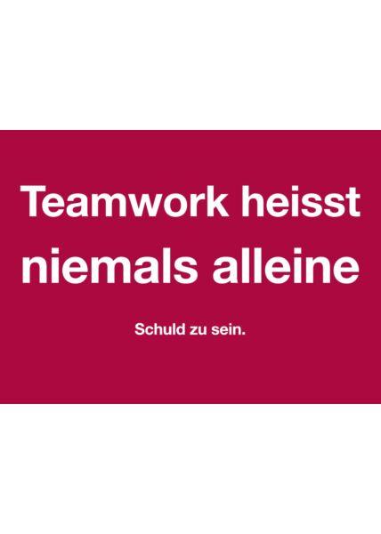 Postkarte Spruch humorvoll Teamwork - niemals alleine Schuld